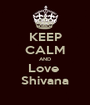 KEEP CALM AND Love  Shivana - Personalised Poster A1 size