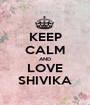 KEEP CALM AND LOVE SHIVIKA - Personalised Poster A1 size