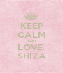 KEEP CALM AND LOVE  SHIZA - Personalised Poster A1 size