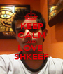 KEEP CALM AND LOVE  SHKEEF - Personalised Poster A1 size