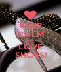 KEEP CALM AND  LOVE SHOES! - Personalised Poster A1 size