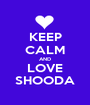 KEEP CALM AND LOVE SHOODA - Personalised Poster A1 size