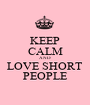 KEEP CALM AND LOVE SHORT PEOPLE - Personalised Poster A1 size
