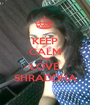 KEEP CALM AND LOVE SHRADDHA - Personalised Poster A1 size