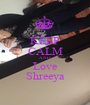 KEEP CALM AND Love Shreeya - Personalised Poster A1 size