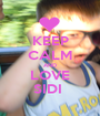 KEEP CALM AND LOVE SIDI  - Personalised Poster A1 size
