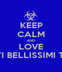 KEEP CALM AND LOVE SIETE TUTTI BELLISSIMI TRANNE TE! - Personalised Poster A1 size