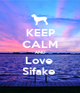 KEEP CALM AND Love  Sifake  - Personalised Poster A1 size