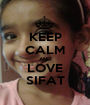 KEEP CALM AND LOVE SIFAT - Personalised Poster A1 size