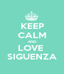 KEEP CALM AND LOVE  SIGUENZA - Personalised Poster A1 size