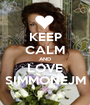 KEEP CALM AND LOVE SIMMONEJM - Personalised Poster A1 size