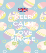 KEEP CALM AND LOVE SINGLE - Personalised Poster A1 size