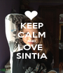 KEEP CALM AND LOVE  SINTIA - Personalised Poster A1 size