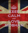 KEEP CALM AND LOVE SIOBHAN - Personalised Poster A1 size