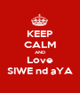 KEEP CALM AND Love SIWE nd aYA - Personalised Poster A1 size