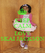 KEEP CALM AND LOVE SKAI JACKSON - Personalised Poster A1 size