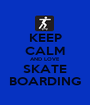 KEEP CALM AND LOVE SKATE BOARDING - Personalised Poster A1 size
