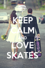 KEEP CALM AND LOVE SKATES - Personalised Poster A1 size