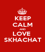 KEEP CALM AND LOVE  SKHACHAT - Personalised Poster A1 size