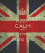 KEEP CALM AND Love Skins Uk - Personalised Poster A1 size