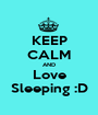 KEEP CALM AND Love Sleeping :D - Personalised Poster A1 size