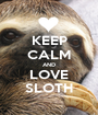 KEEP CALM AND LOVE SLOTH - Personalised Poster A1 size