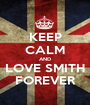 KEEP CALM AND LOVE SMITH FOREVER - Personalised Poster A1 size