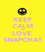 KEEP CALM AND LOVE  SNAPCHAT - Personalised Poster A1 size