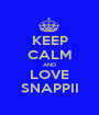 KEEP CALM AND LOVE SNAPPII - Personalised Poster A1 size