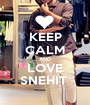 KEEP CALM AND LOVE SNEHIT  - Personalised Poster A1 size