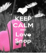 KEEP CALM AND Love Snop - Personalised Poster A1 size