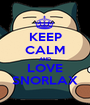 KEEP CALM AND LOVE SNORLAX - Personalised Poster A1 size