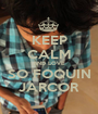 KEEP CALM AND LOVE  SO FOQUIN JARCOR - Personalised Poster A1 size