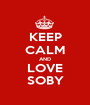 KEEP CALM AND LOVE SOBY - Personalised Poster A1 size
