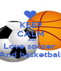 KEEP CALM    AND  Love soccer  And basketball - Personalised Poster A1 size