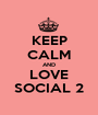 KEEP CALM AND LOVE SOCIAL 2 - Personalised Poster A1 size