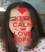 KEEP CALM AND LOVE SOFO - Personalised Poster A1 size