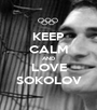 KEEP CALM AND LOVE SOKOLOV - Personalised Poster A1 size