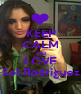KEEP CALM AND LOVE Sol Rodriguez - Personalised Poster A1 size