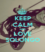 KEEP CALM AND LOVE SOLONGO - Personalised Poster A1 size