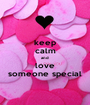 keep calm and love someone special - Personalised Poster A1 size