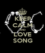 KEEP CALM AND LOVE SONG - Personalised Poster A1 size