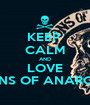 KEEP  CALM AND LOVE SONS OF ANARCHY - Personalised Poster A1 size