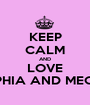 KEEP CALM AND LOVE SOPHIA AND MEGAN - Personalised Poster A1 size
