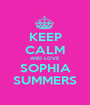 KEEP CALM AND LOVE SOPHIA SUMMERS - Personalised Poster A1 size