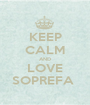 KEEP CALM AND LOVE SOPREFA  - Personalised Poster A1 size