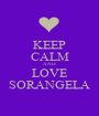 KEEP CALM AND LOVE SORANGELA - Personalised Poster A1 size