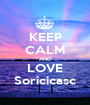 KEEP CALM AND LOVE Soricicasc - Personalised Poster A1 size