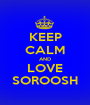 KEEP CALM AND LOVE SOROOSH - Personalised Poster A1 size