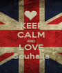 KEEP CALM AND LOVE Souhaila - Personalised Poster A1 size